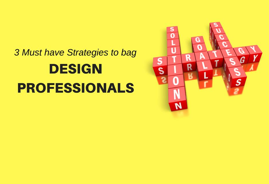 3 Inevitable Points your Marketing Strategy should comprise to bag Design professionals