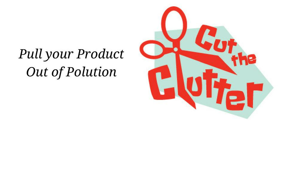 Cut the Clutter – Here's the Solution to pull your Products out of the Pollution