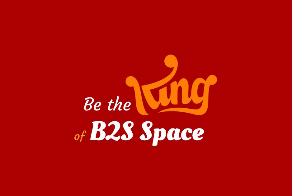 Be the King of the B2S Space